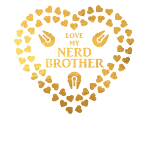 Love my Nerd Brother in Gold Family and Friends