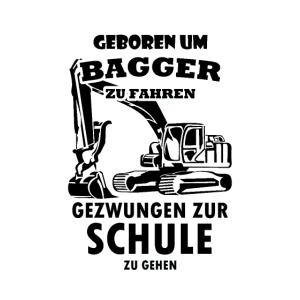 Geboren zum Bagger fahren Baggerfahrer Spruch
