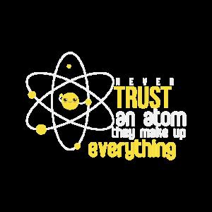 Never Trust an Atom/ Chemist Nerd/ Science Geeky