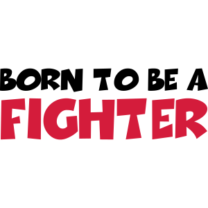 Born to be a fighter
