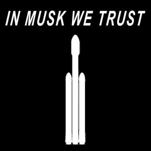 In Musk We Trust Spacex Elon