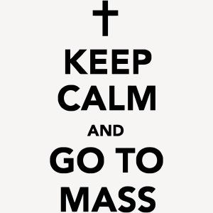 KEEP CALM...GO TO MASS