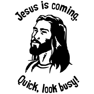 JESUS IS COMING, QUICK LOOK BUSY