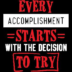 Jede Leistung beginnt mit der Entscheidung, zu versuchen