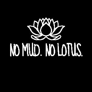 No Mud No Lotus Schlamm Lotusblume Yoga Meditation