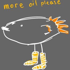 More oil please