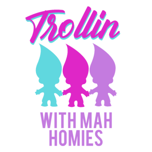 Trollin with mah homies
