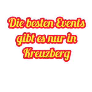 Die besten Events gibt es nur in Kreuzberg