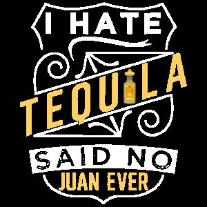 i hate tequila said no juan ever