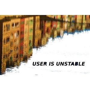 User is unstable