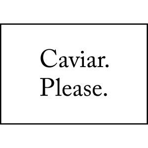 Caviar Please