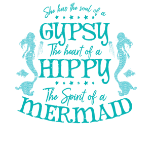 She Has The Soul Of A Mermaid The Heart Of Hippy