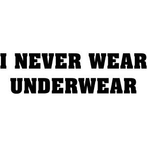 Never wear underwear
