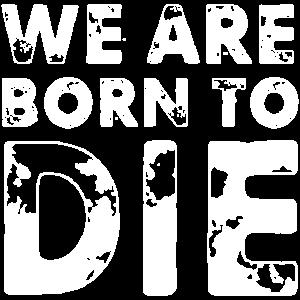 Beboren um zu sterben Philosophie Spruch Geschenk
