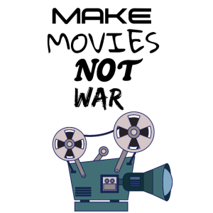 Make Movies Not War