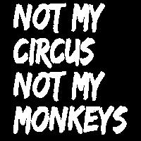 NOT MY CIRCUS NOT MY MONKEYS - Lustige Sprüche