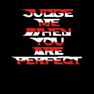 Beurteilen Sie mich, wenn Sie perfekt sind