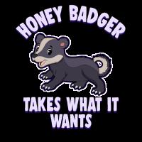 Honey Badger Takes What It Wants Geschenkidee