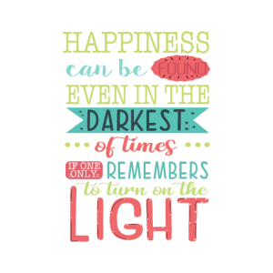 happiness can be found even in the darkest