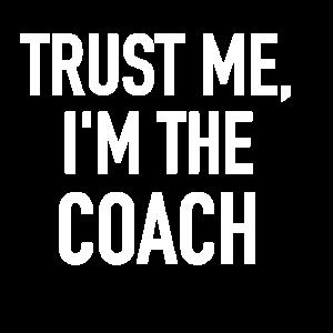 TRUST ME, I AM THE COACH