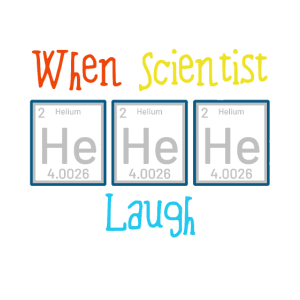 When Scientist Laugh He He He