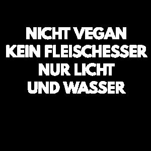 Nicht Vegan kein Fleischesser nur Licht und Wasser