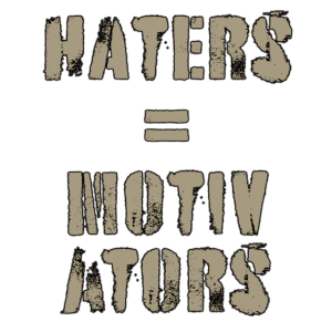 Haters are Motivators