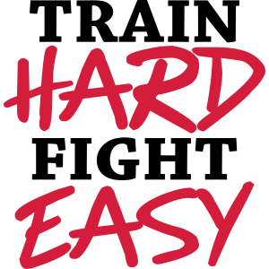Train hard - Fight easy