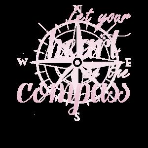 Let your Heart be the compass Folge deinem Herzen
