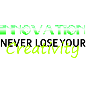 Innovation | Never lose your creativity