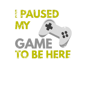 I Paused My Game To Be Here Gamerspruch Geschenk