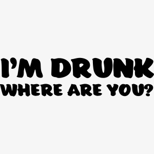 im drunk where are you