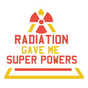 Radiation Gave Me Super Powers T-Shirt