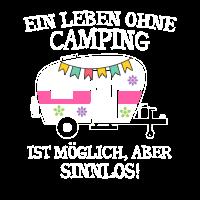 Ein Leben ohne Camping ist möglich aber sinnlos