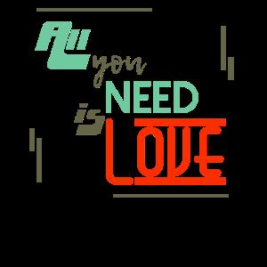 Alles, was du brauchst, ist Liebe.