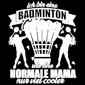 Badminton Mama T-Shirt wie eine normale nur viel