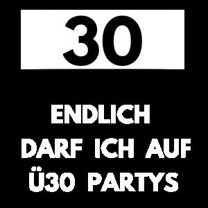 30 Endlich darf ich auf Ü30 Partys