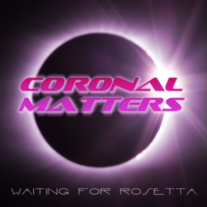 Coronal Matters Waiting for Rosetta levyn kansi
