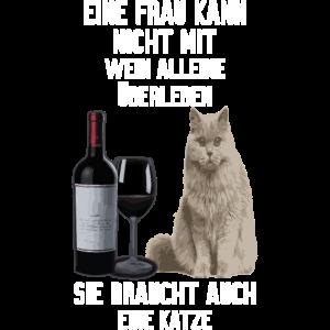 EINE FRAU KANN NICHT MIT WEIN ALLEINE ÜBERLEBEN...