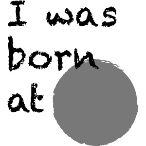 I was born at