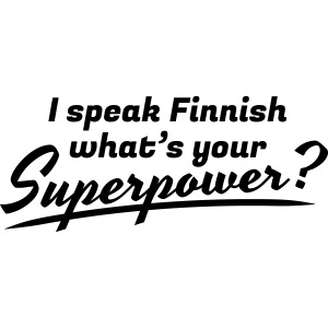 I speak Finnish what's your Superpower?