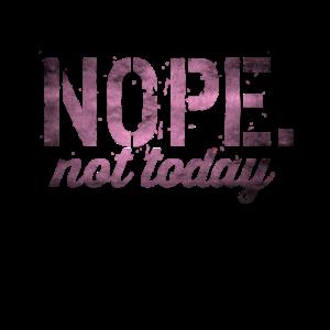 Nope not today - keine Lust