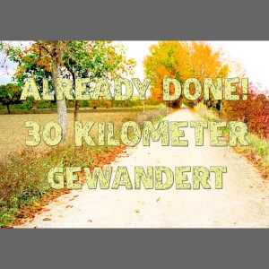 Alles erledigt! 30 Kilometer gewandert