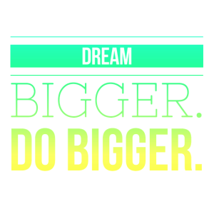 Dream Bigger Do Bigger Geschenkidee