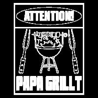 Attention Papa Grillt