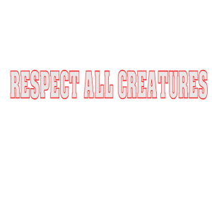 Respect all creatures