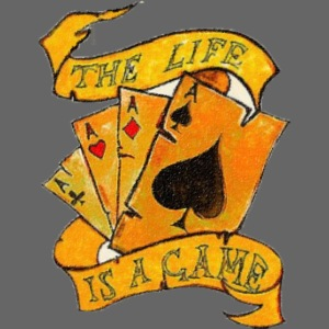 Poker THE LIFE IS A CARD GAME