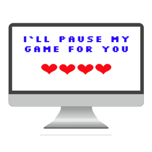I LL pause my game for yo