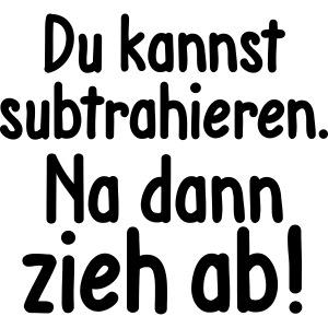 subtrahieren zieh ab fuck off Mathe Minus leave me