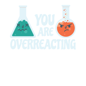 You are Overreacting Wissenschaft Physik Spruch